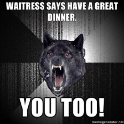 Waitress says have a great dinner You too
